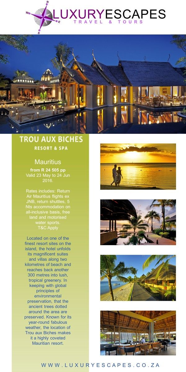 Trou aux Biches Resort and Spa, Mauritius from R 24 505 pp Valid 23 May to 24 Jun 2016. Rates includes: Return Air Mauritius flights ex JNB, return shuttles, 5 Nts accommodation on all-inclusive basis, free land and motorised water sports. T&C. www.luxuryescapes.co.za
