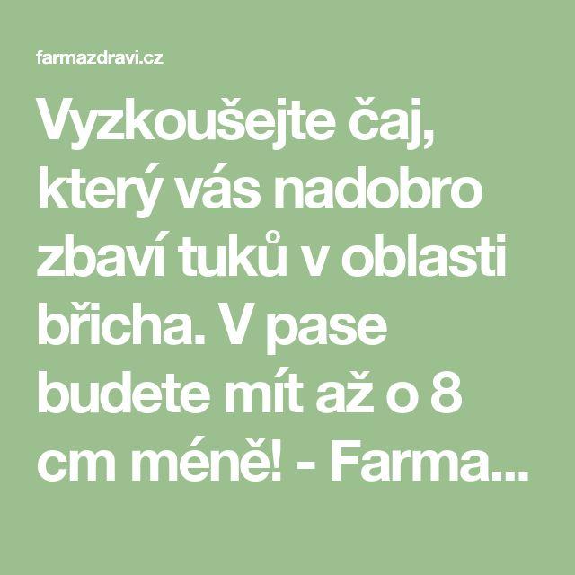 Vyzkoušejte čaj, který vás nadobro zbaví tuků v oblasti břicha. V pase budete mít až o 8 cm méně! - FarmaZdravi.cz