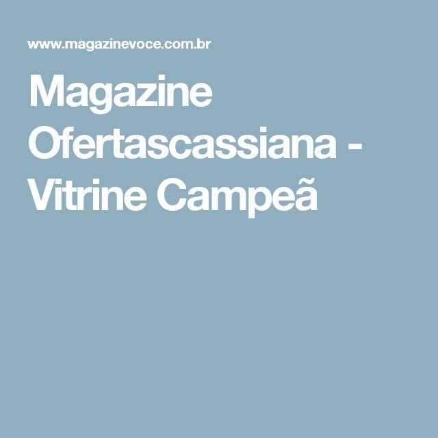 Magazine Ofertascassiana - Vitrine Campeã