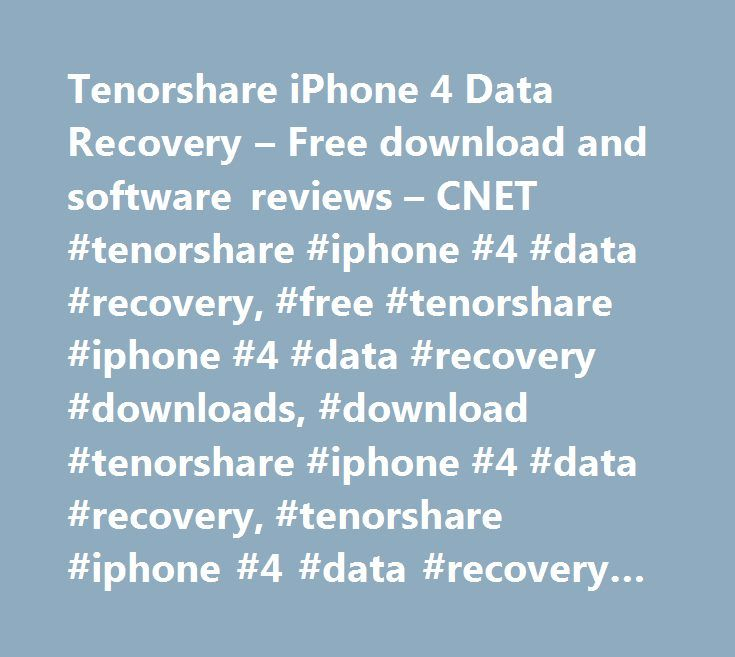 Tenorshare iPhone 4 Data Recovery – Free download and software reviews – CNET #tenorshare #iphone #4 #data #recovery, #free #tenorshare #iphone #4 #data #recovery #downloads, #download #tenorshare #iphone #4 #data #recovery, #tenorshare #iphone #4 #data #recovery #downloads http://pharmacy.remmont.com/tenorshare-iphone-4-data-recovery-free-download-and-software-reviews-cnet-tenorshare-iphone-4-data-recovery-free-tenorshare-iphone-4-data-recovery-downloads-download-tenorshare-ip/  #…