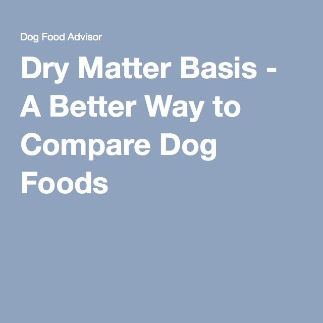 Dry Matter Basis - A Better Way to Compare Dog Foods