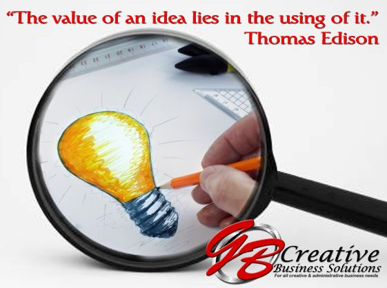 """""""The value of an idea lies in the using of it.""""  Thomas Edison"""