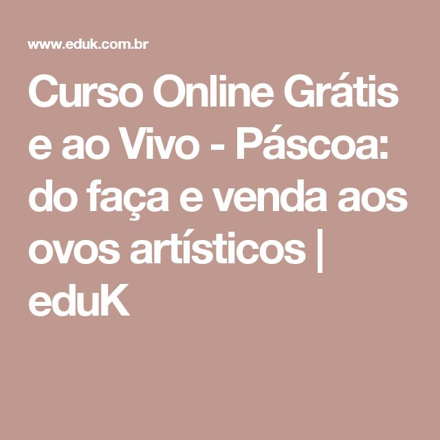 Curso Online Grátis e ao Vivo - Páscoa: do faça e venda aos ovos artísticos  | eduK