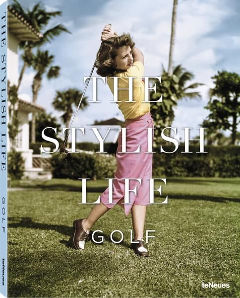 The Stylish Life: Golf By Teneues, Available At Book Depository With Free  Delivery Worldwide.