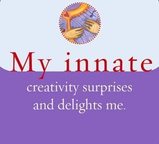My innate creativity surprises and delights me.~ Louise L. Hay