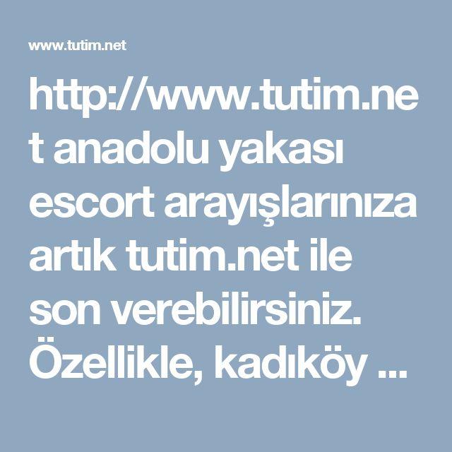 http://www.tutim.net anadolu yakası escort arayışlarınıza artık tutim.net ile son verebilirsiniz. Özellikle, kadıköy escort bayan ve ataşehir escort bayanları bu site de, seçebilir ve randevu alabilirsiniz. Anadolu yakasının en güzide semtlerinden olan maltepe escort modelleri de, tutim.net ayrıcalığıyla sizlerle. #kadıköy #ataşehir #maltepe #escort