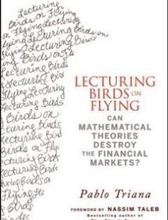 Lecturing Birds on Flying: Can Mathematical Theories Destroy the Financial Markets? free download by Pablo Triana Nassim Nicholas Taleb ISBN: 9780470406755 with BooksBob. Fast and free eBooks download.  The post Lecturing Birds on Flying: Can Mathematical Theories Destroy the Financial Markets? Free Download appeared first on Booksbob.com.