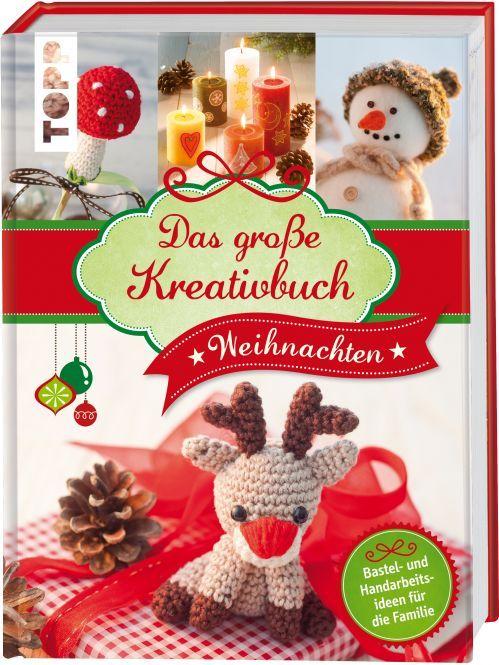 Das große Kreativbuch Weihnachten - Die schönsten Handarbeits- und Bastelideen