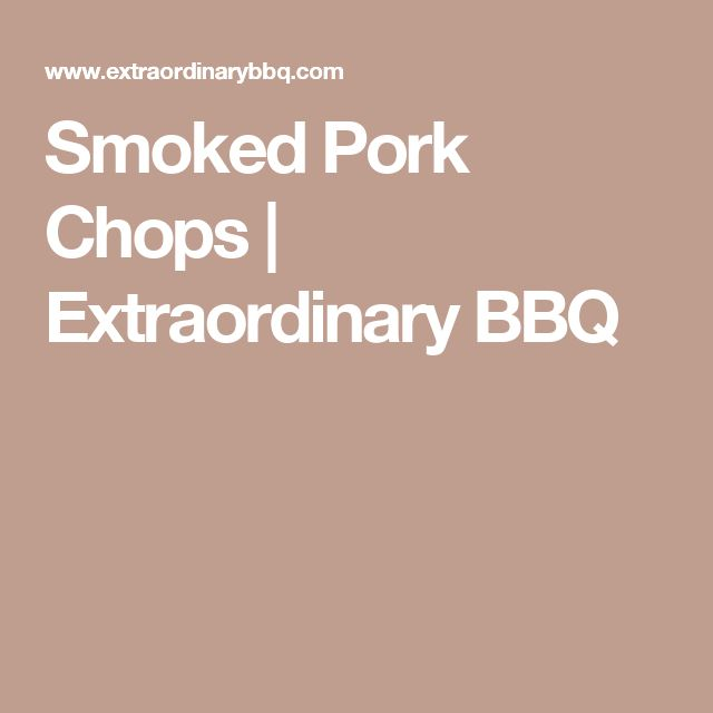 Smoked Pork Chops   Extraordinary BBQ