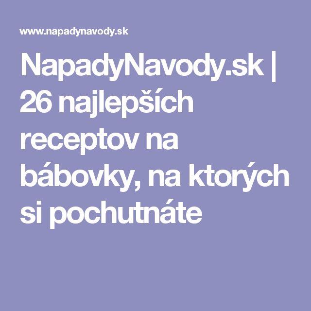 NapadyNavody.sk   26 najlepších receptov na bábovky, na ktorých si pochutnáte