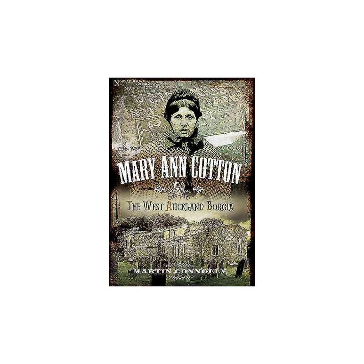 Mary Ann Cotton : The West Auckland Borgia (Paperback) (Martin Connolly)