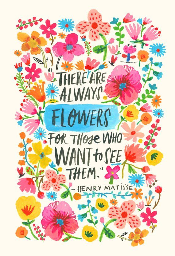 A Print Made From An Original Painted Quote By Matisse My Love Of Flowers And Beautiful Quotes Like This One Painting Quotes Flower Quotes Art Prints Quotes