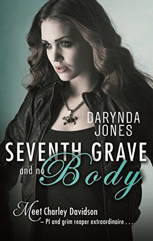 Seventh Grave and No Body - Charley Davidson 7: