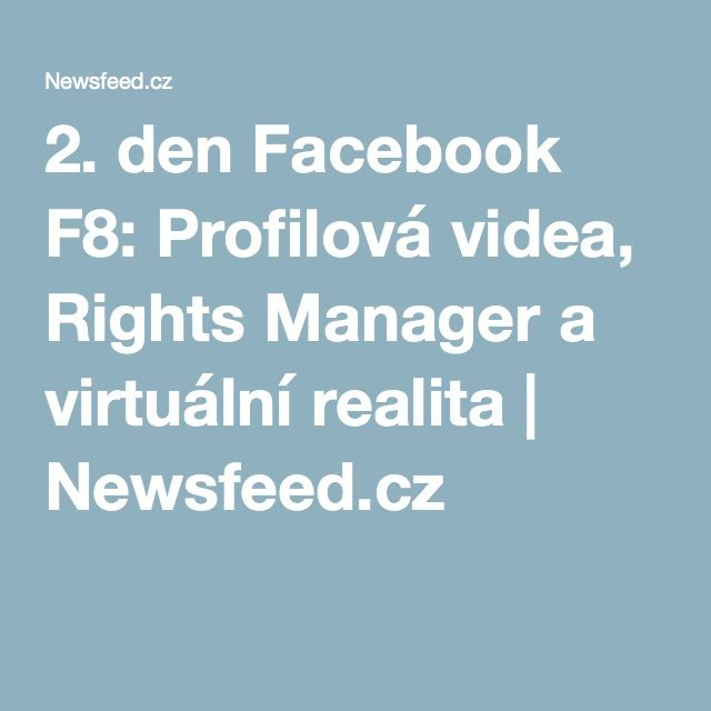 2. den Facebook F8: Profilová videa, Rights Manager a virtuální realita | Newsfeed.cz