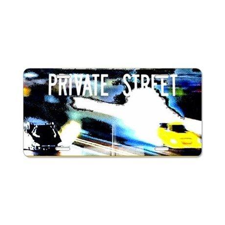 Private Street-Funny Cars Aluminum License Plate on CafePress.com