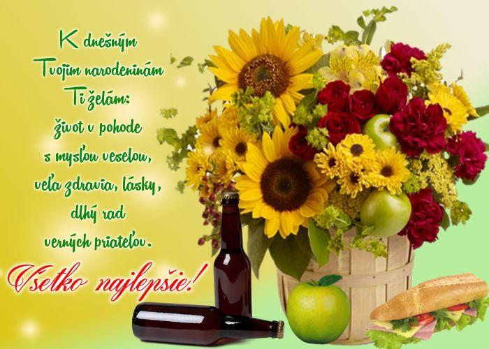 K dnešným Tvojim narodeninám Ti želám: život v pohode s mysľou veselou, veľa zdravia, lásky, dlhý rad verných priateľov. Všetko najlepšie!