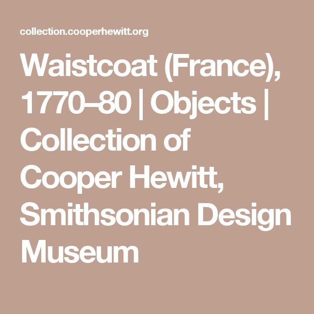 Waistcoat (France), 1770–80   Objects   Collection of Cooper Hewitt, Smithsonian Design Museum
