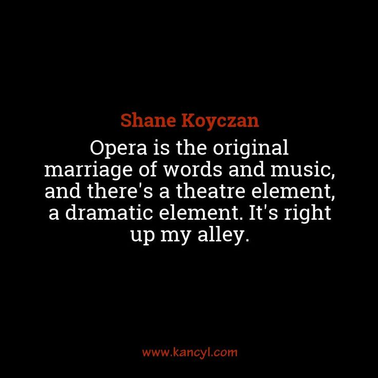 """Opera is the original marriage of words and music, and there's a theatre element, a dramatic element. It's right up my alley."", Shane Koyczan"