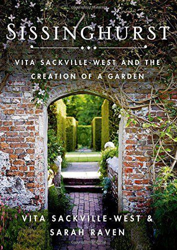 Sissinghurst: Vita Sackville-West and the Creation of a Garden by Vita Sackville-West