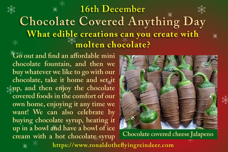 #today 16th December is #ChocolateCoveredAnythingDay #BarbieAndBarneyBacklashDay There are so many foods that are improved by covering them in chocolate, we do not have time to list them all. So go ahead, indulge, as this day is a chocolate lovers dream come true. #chocolate #chocolatecovered  #chocolates #jalapenos