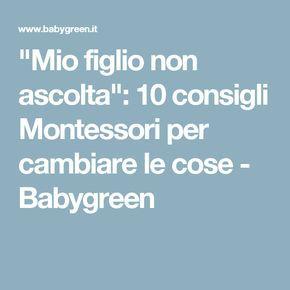 """""""Mio figlio non ascolta"""": 10 consigli Montessori per cambiare le cose - Babygreen"""