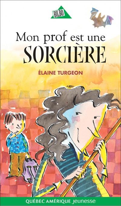 Mon prof est une sorcière, Élaine Turgeon, Québec-Amérique Jeunesse, 88 pages