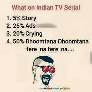 That's why I have lost all my interest in watching Indian TV serials .... Hahahaha