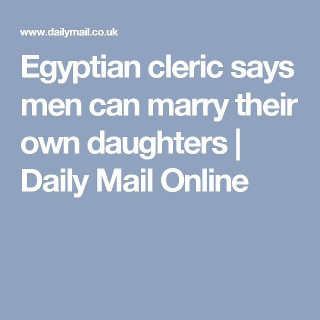 Egyptian cleric says men can marry their own daughters | Daily Mail Online