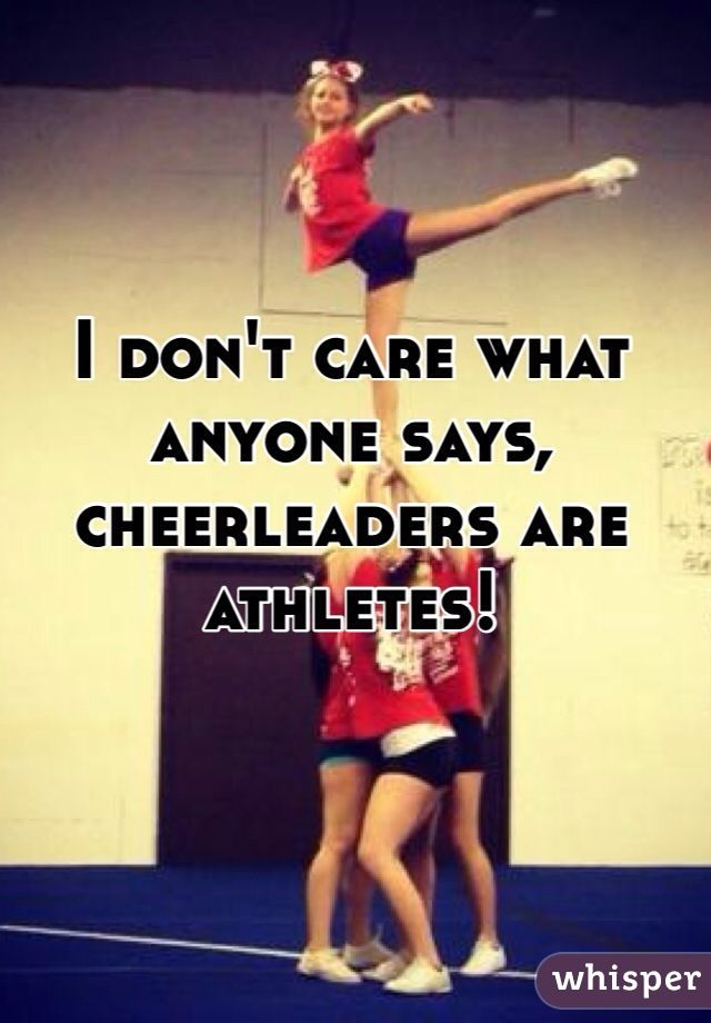 I don't care what anyone says, cheerleaders are athletes!! #cheer