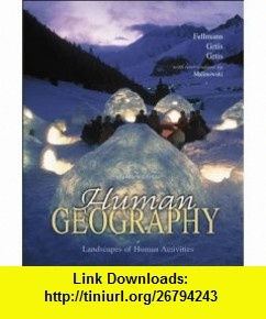 Human Geography WITH Bind in OLC Card (9780071112345) Jerome Fellman, Arthur Getis, Judith Getis, Jon Malinowski , ISBN-10: 0071112340  , ISBN-13: 978-0071112345 ,  , tutorials , pdf , ebook , torrent , downloads , rapidshare , filesonic , hotfile , megaupload , fileserve