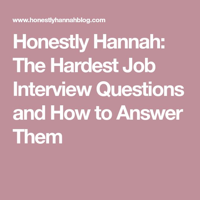Honestly Hannah: The Hardest Job Interview Questions and How to Answer Them