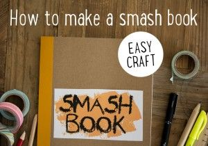 How to make a smash book (and why you'd want to!)
