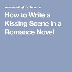 Writing romantic scenes and fight scenes: 6 parallels