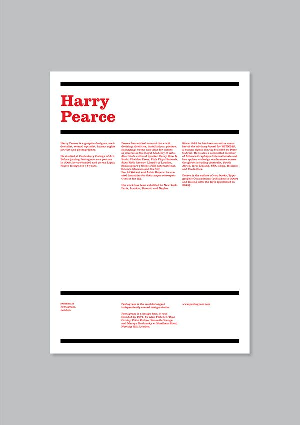 Harry Pearce, London.  Harry Pearce is a graphic designer, accidentalist, eternal optimist, human rights activist and photographer.  He studied at Canterbury College of Art. Before joining Pentagram as a partner in 2006, he co-founded and co-ran Lippa Pearce Design for 16 years.