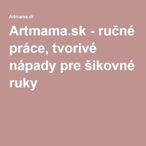 Artmama.sk - ručné práce, tvorivé nápady pre šikovné ruky