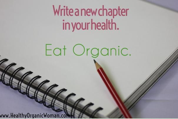 Write a new chapter in your health. Eat Organic. www.HealthyOrganicWoman.com