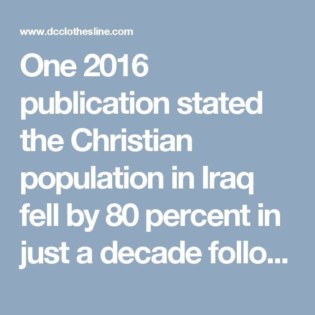 """One 2016 publication stated the Christian population in Iraq fell by 80 percent in just a decade following the US invasion. CNN stated Christianity was """"in peril"""" after ISIS took control of the country. And The New York Times questioned if this generation would see the end of Christianity in the Middle East. Oh how quickly it seems American Christians forget the toll taken on their Middle Eastern brothers and sisters when regimes change, and terrorists take over. But that is precisely what…"""