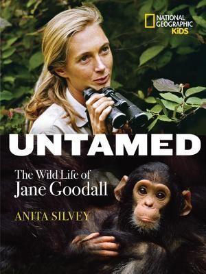 Untamed: The Wild Life of Jane Goodall : Anita Silvey : 9781426315183