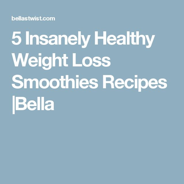5 Insanely Healthy Weight Loss Smoothies Recipes |Bella