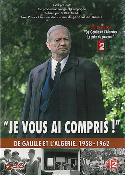 Je vous ai compris : De Gaule et l'Algérie 1958 /1962