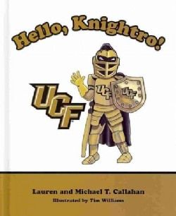 Shop for Hello, Knightro!: Ucf (Hardcover). Free Shipping on orders over $45 at Overstock.com - Your Online Books Outlet Store! Get 5% in rewards with Club O!
