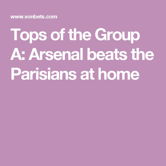 Tops of the Group A: Arsenal beats the Parisians at home