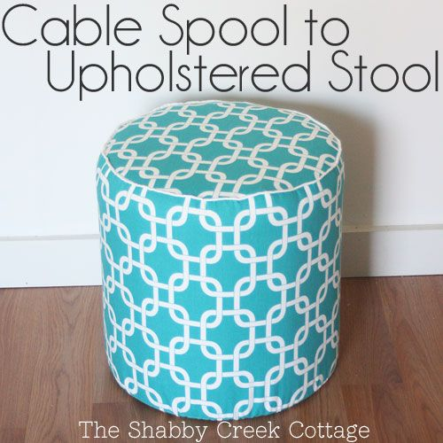 how to turn a cable spool into an upholstered stool via www.theshabbycreekcottage.com
