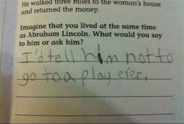 hahahahaha.Abraham Lincoln, Laugh, Well Said, Funny Test Answers, Humor, Smart Kids, Things, So Funny, Good Advice