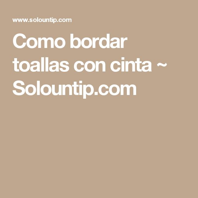 Como bordar toallas con cinta           ~            Solountip.com