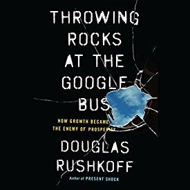 """Ein weiteres Hörbuch-Muss in meiner #AudibleApp: """"Throwing Rocks at the Google Bus: How Growth Became the Enemy of Prosperity"""" von Douglas Rushkoff, gesprochen von Douglas Rushkoff."""