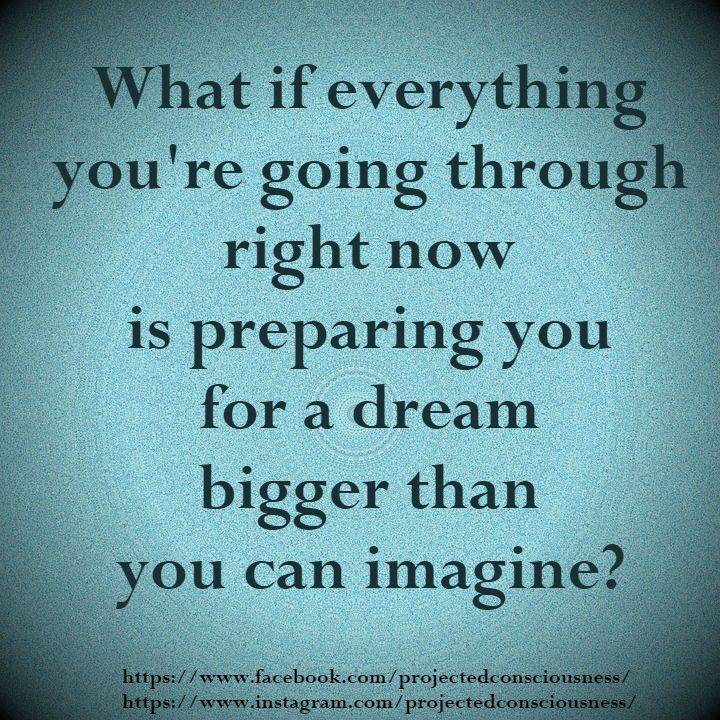 What If Everything You Re Going Through Right Now Is Preparing You For A Dream Bigger Than You Can Imagine Meme Inspire Quo Dream Big Quotes Always Remember