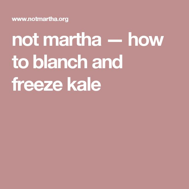 not martha u2014 how to blanch and freeze kale - Can I Freeze Kale