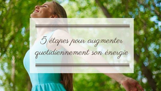 5 étapes pour augmenter quotidiennement son énergie