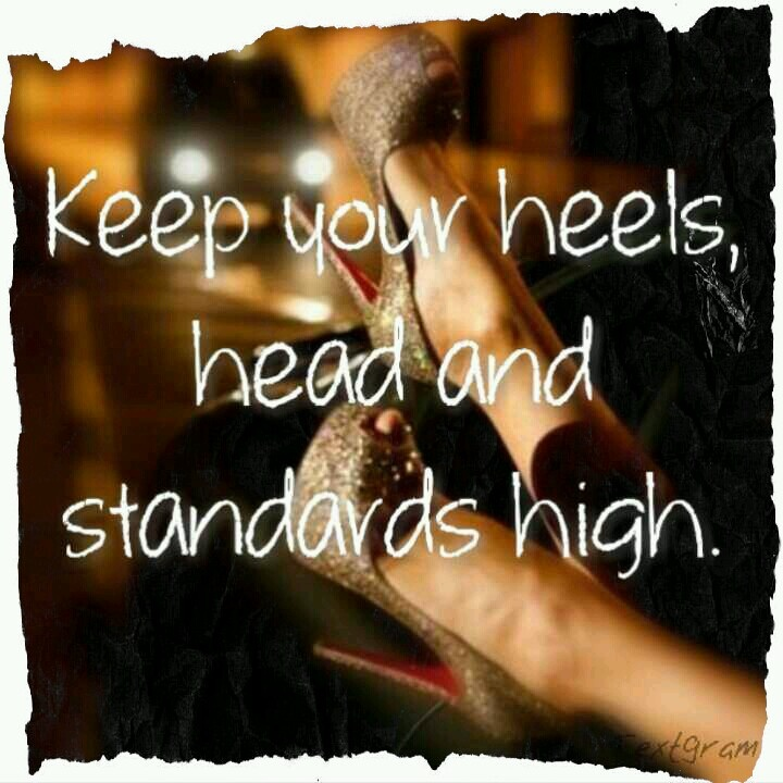 Keep your heels, head and standards high. #heels#standards ...